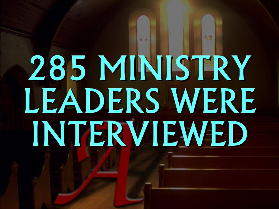 285 MINISTRY LEADERS WERE INTERVIEWED
