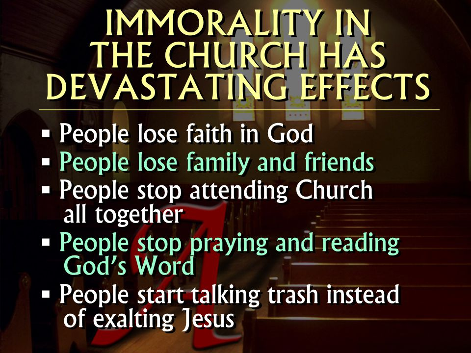 IMMORALITY IN THE CHURCH HAS DEVASTATING EFFECTS