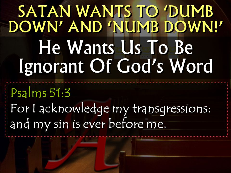 He Wants Us To Be Ignorant Of God's Word