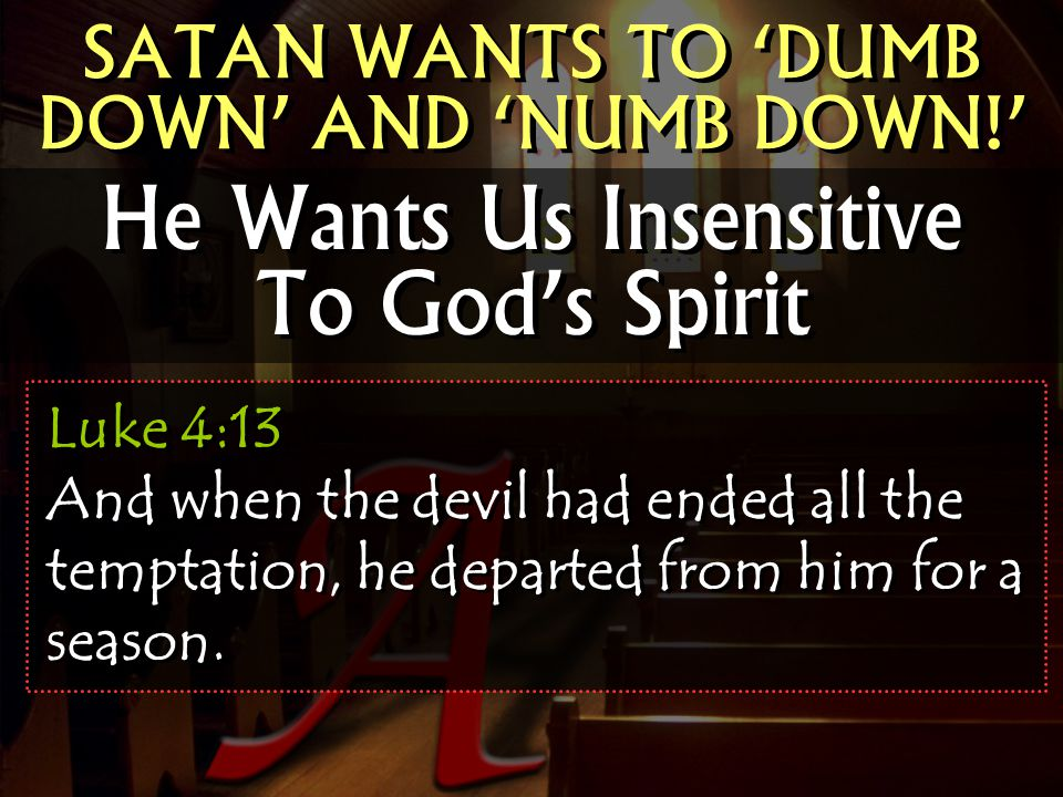 He Wants Us Insensitive To God's Spirit