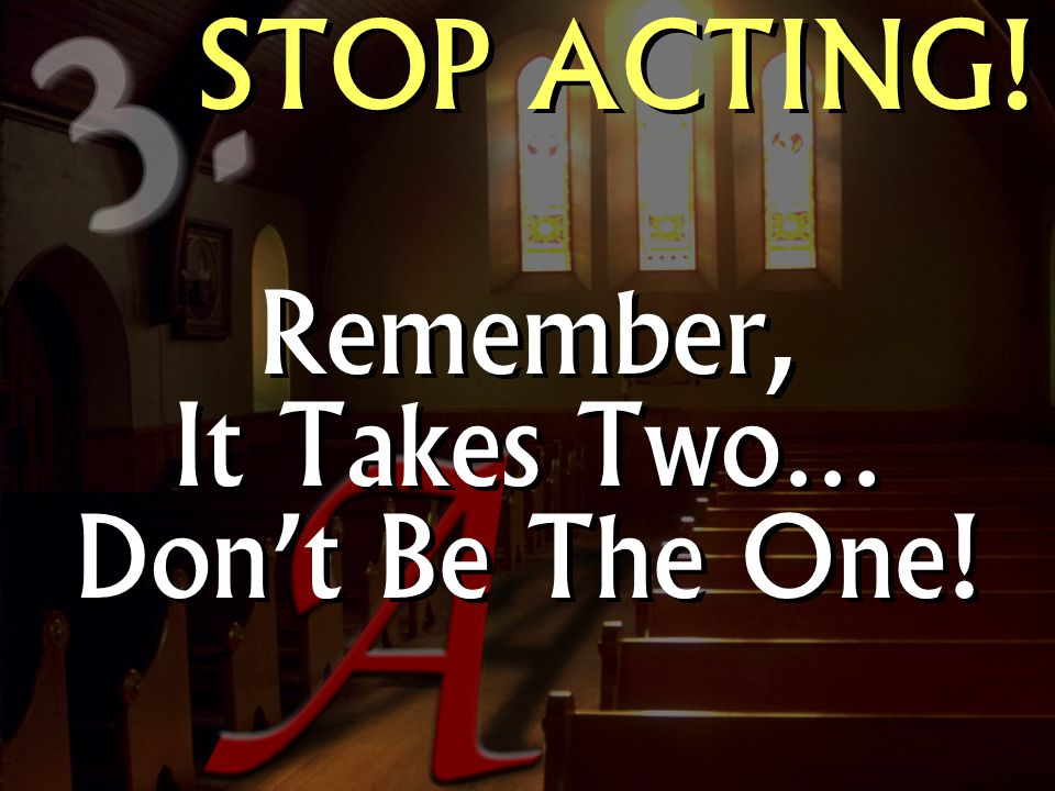Remember, It Takes Two… Don't Be The One!