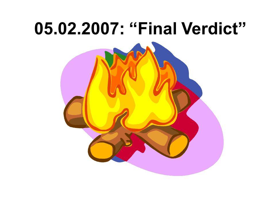 05.02.2007: Final Verdict