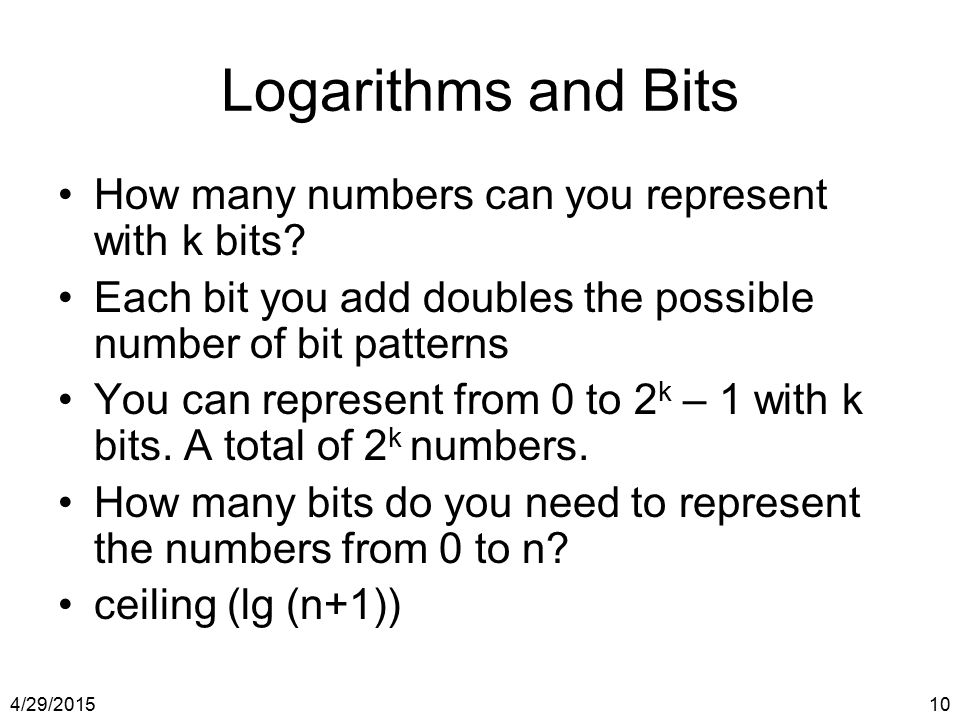 Logarithms and Bits How many numbers can you represent with k bits