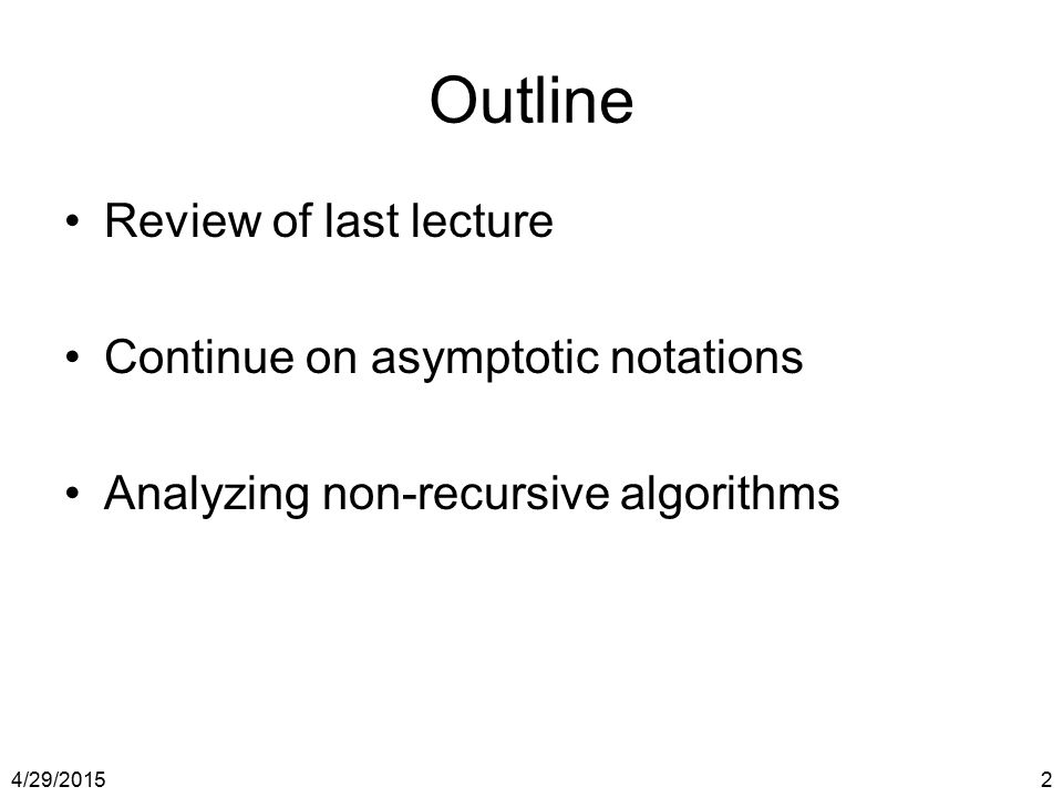 Outline Review of last lecture Continue on asymptotic notations