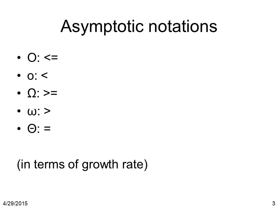 Asymptotic notations O: <= o: < Ω: >= ω: > Θ: =