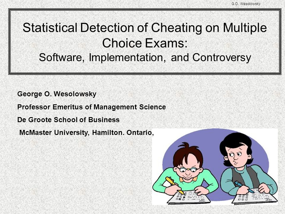 G.O. Wesolowsky Statistical Detection of Cheating on Multiple Choice Exams: Software, Implementation, and Controversy.