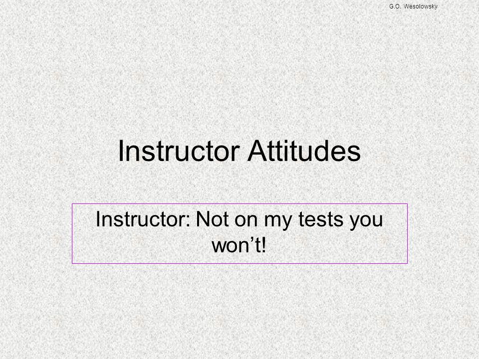 Instructor: Not on my tests you won't!