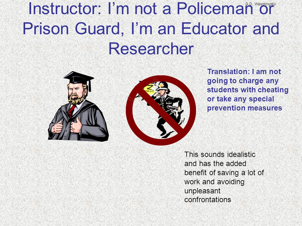 G.O. Wesolowsky Instructor: I'm not a Policeman or Prison Guard, I'm an Educator and Researcher.