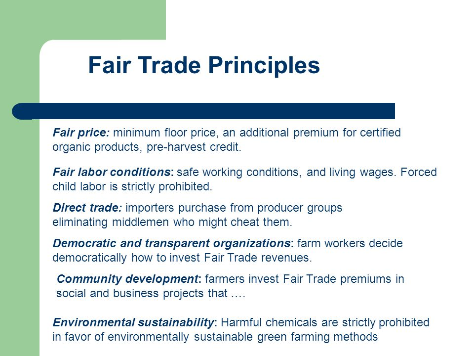 Fair Trade Principles Fair price: minimum floor price, an additional premium for certified organic products, pre-harvest credit.