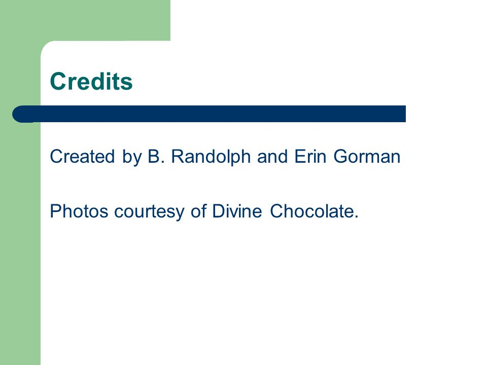 Credits Created by B. Randolph and Erin Gorman