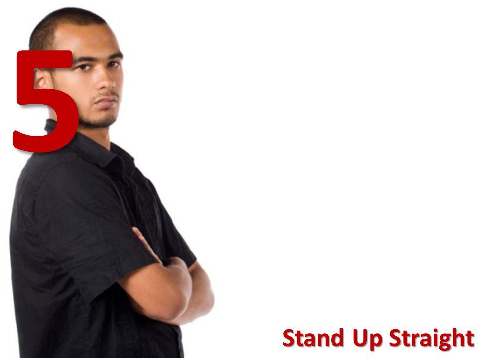 5 Stand Up Straight