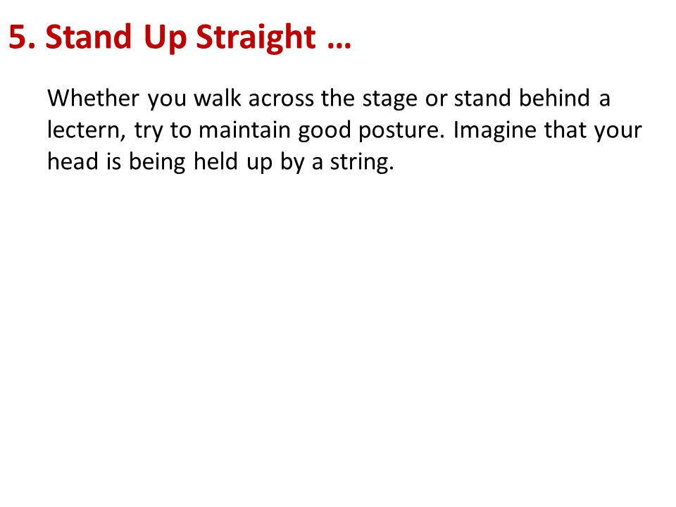 5. Stand Up Straight …
