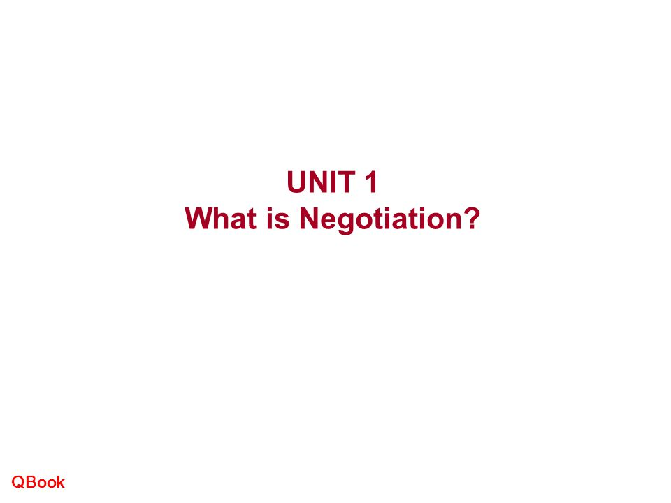 UNIT 1 What is Negotiation
