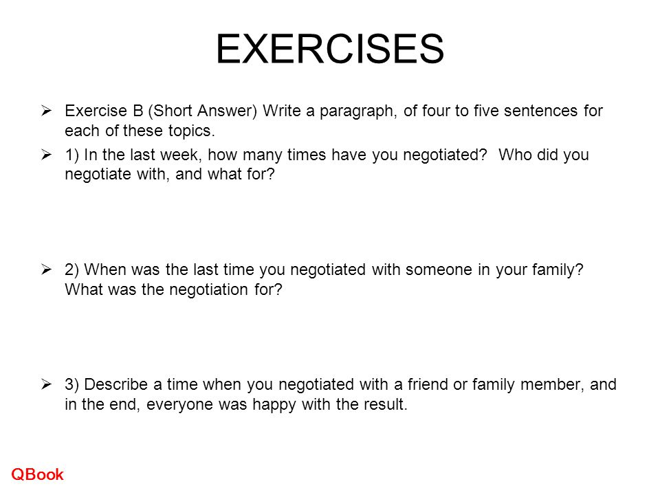 EXERCISES Exercise B (Short Answer) Write a paragraph, of four to five sentences for each of these topics.