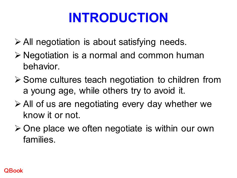 INTRODUCTION All negotiation is about satisfying needs.