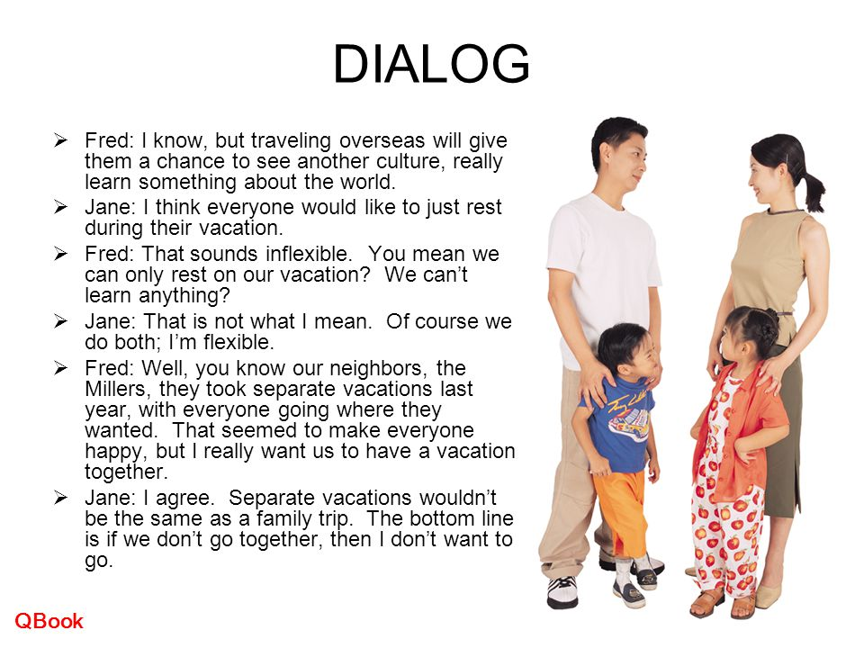 DIALOG Fred: I know, but traveling overseas will give them a chance to see another culture, really learn something about the world.