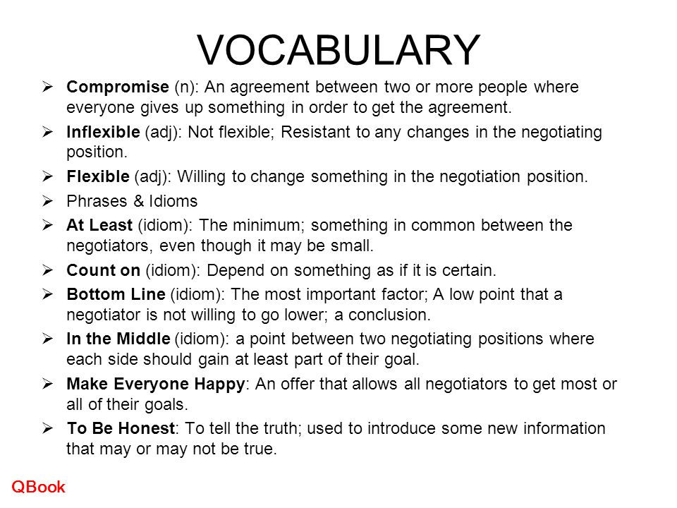 VOCABULARY Compromise (n): An agreement between two or more people where everyone gives up something in order to get the agreement.