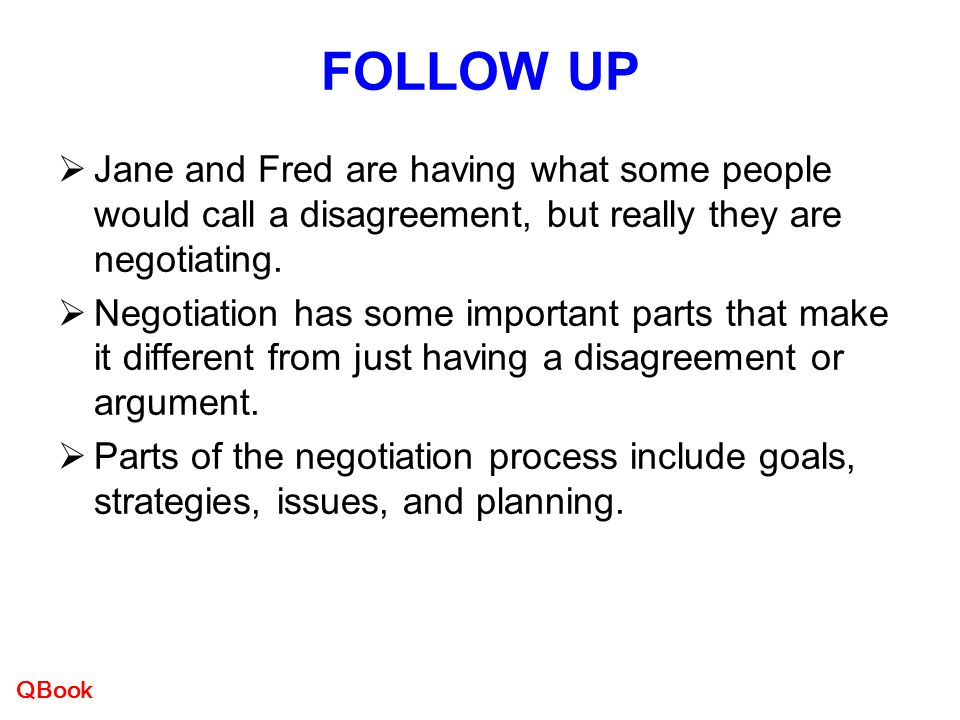 FOLLOW UP Jane and Fred are having what some people would call a disagreement, but really they are negotiating.