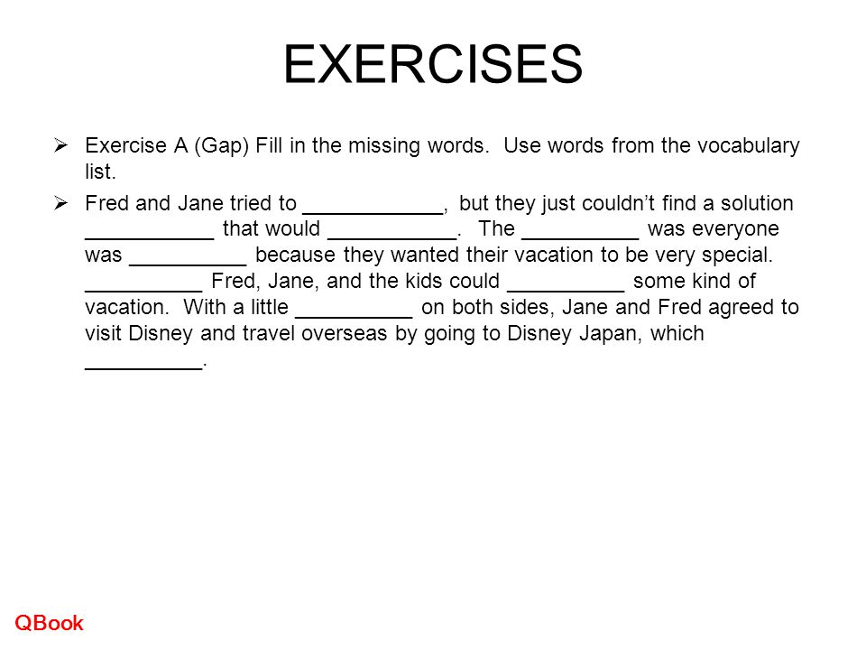 EXERCISES Exercise A (Gap) Fill in the missing words. Use words from the vocabulary list.