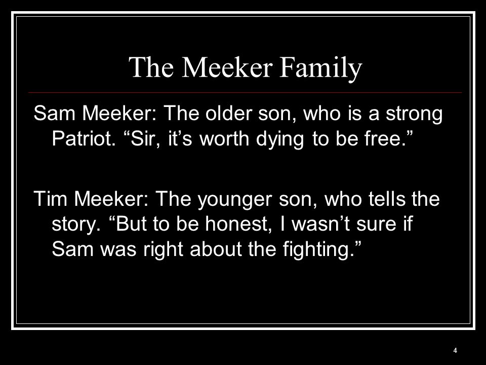 The Meeker Family Sam Meeker: The older son, who is a strong Patriot. Sir, it's worth dying to be free.