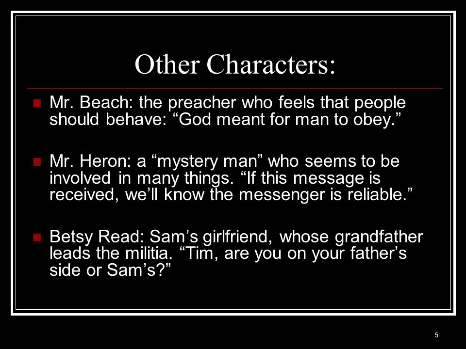 Other Characters: Mr. Beach: the preacher who feels that people should behave: God meant for man to obey.