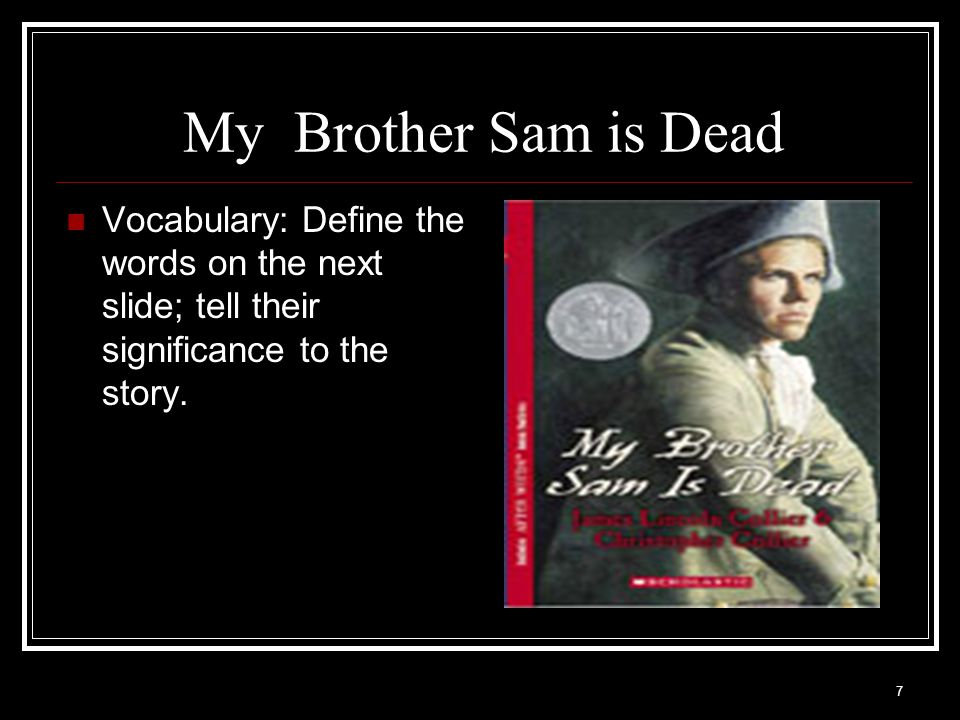 My Brother Sam is Dead Vocabulary: Define the words on the next slide; tell their significance to the story.
