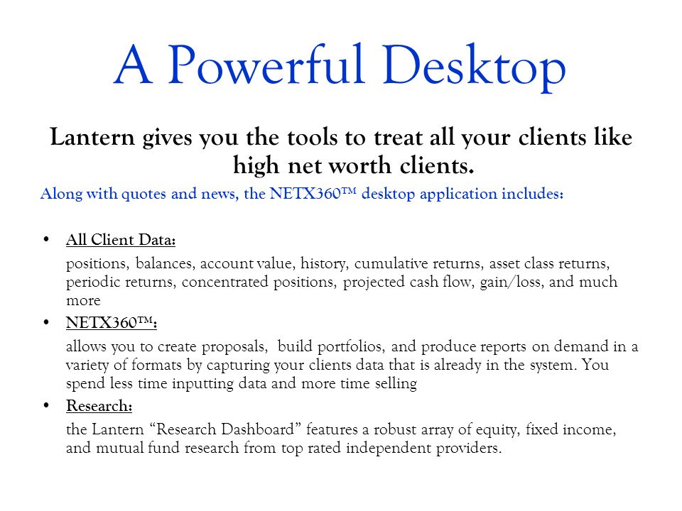 A Powerful Desktop Lantern gives you the tools to treat all your clients like high net worth clients.
