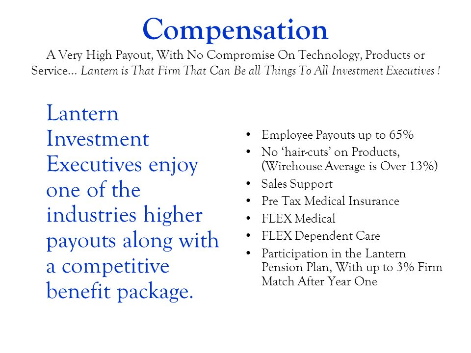 Compensation A Very High Payout, With No Compromise On Technology, Products or Service… Lantern is That Firm That Can Be all Things To All Investment Executives !