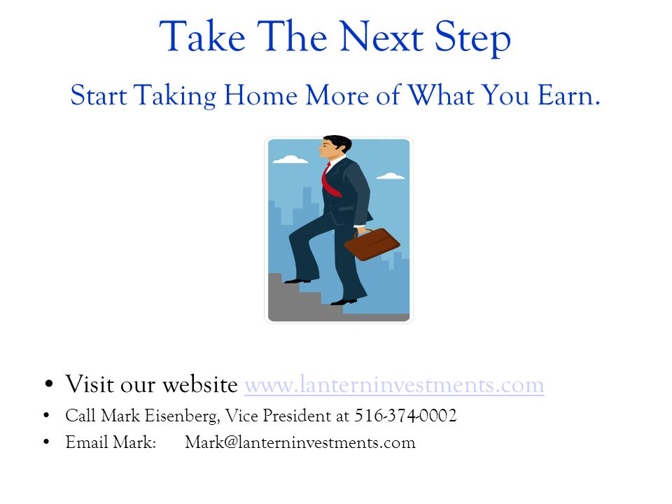 Take The Next Step Start Taking Home More of What You Earn.