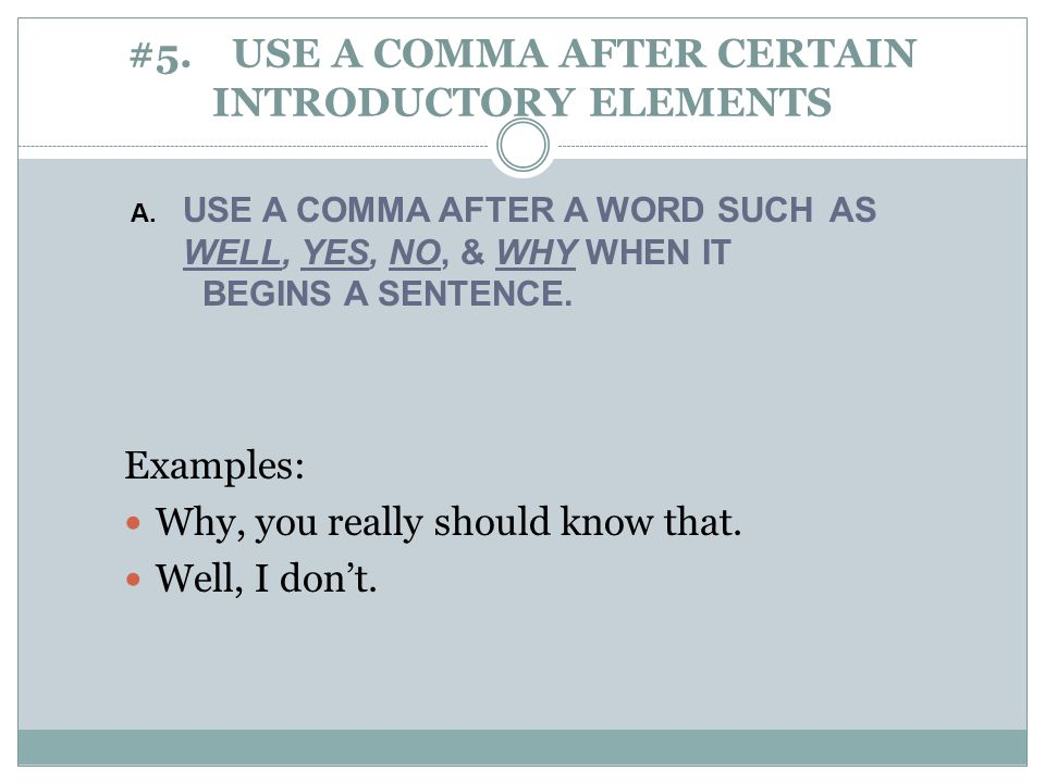 #5. USE A COMMA AFTER CERTAIN INTRODUCTORY ELEMENTS