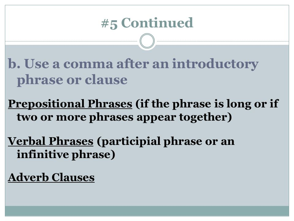 #5 Continued b. Use a comma after an introductory phrase or clause