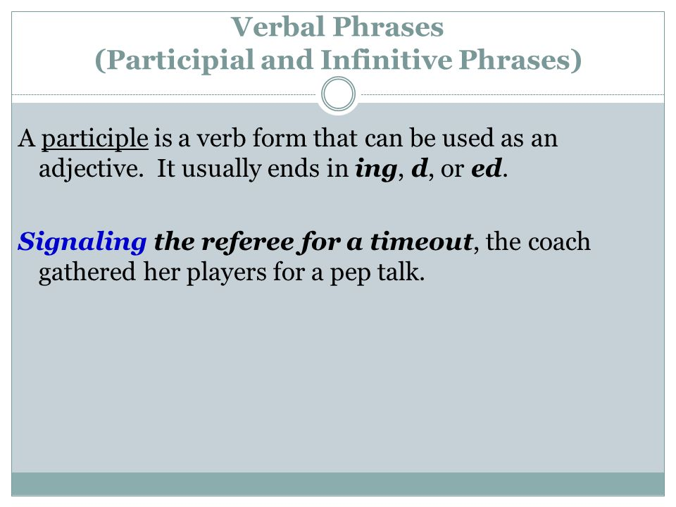 Verbal Phrases (Participial and Infinitive Phrases)