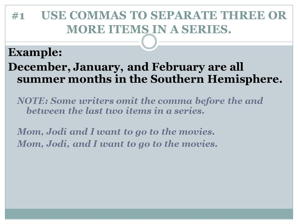 #1 USE COMMAS TO SEPARATE THREE OR MORE ITEMS IN A SERIES.