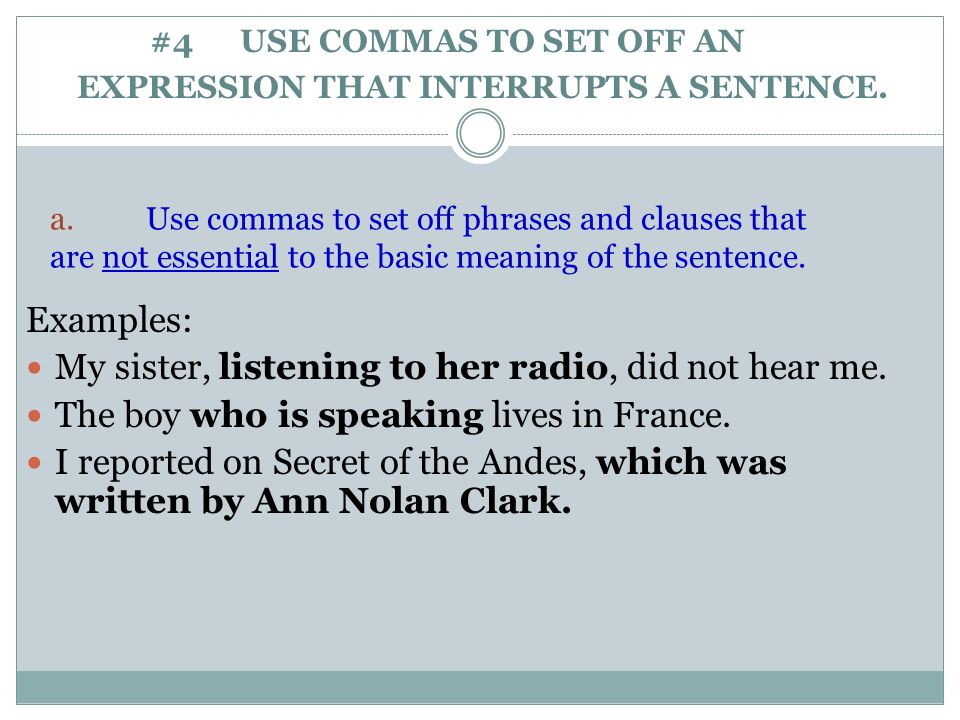 #4 USE COMMAS TO SET OFF AN EXPRESSION THAT INTERRUPTS A SENTENCE.