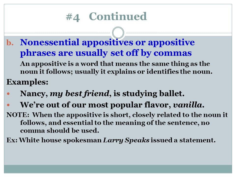#4 Continued Nonessential appositives or appositive phrases are usually set off by commas.