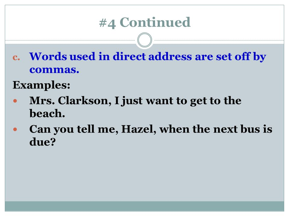 #4 Continued Words used in direct address are set off by commas.