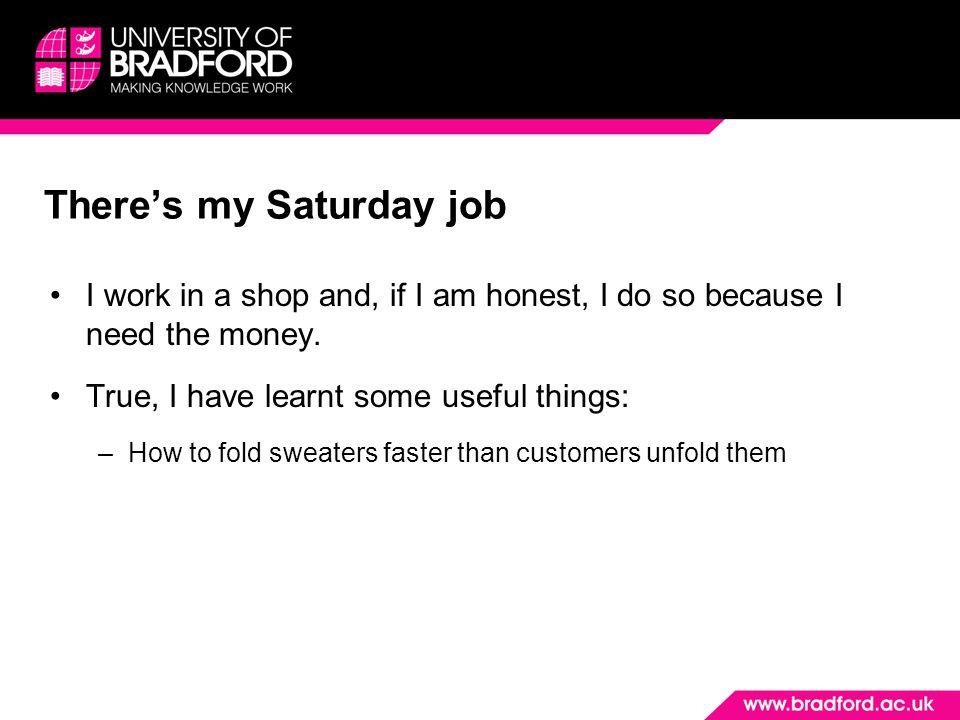 There's my Saturday job