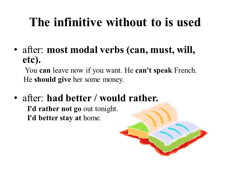 The infinitive without to is used