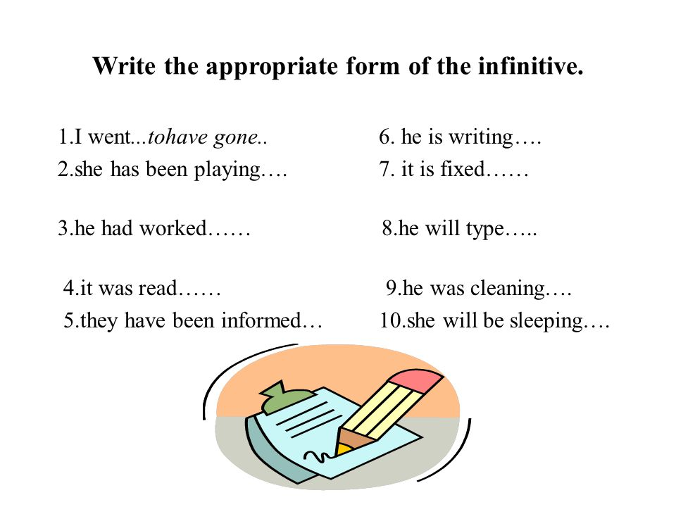 Write the appropriate form of the infinitive.