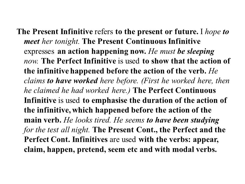 The Present Infinitive refers to the present or future