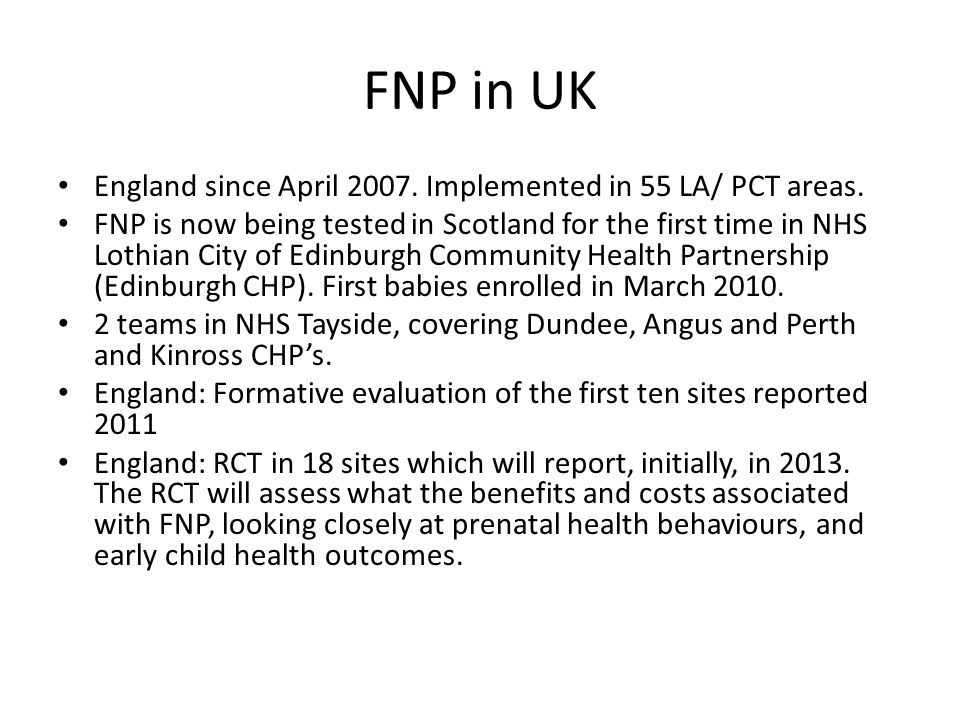 FNP in UK England since April 2007. Implemented in 55 LA/ PCT areas.