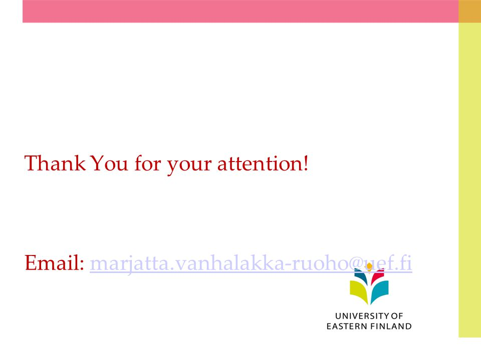 Thank You for your attention! Email: marjatta.vanhalakka-ruoho@uef.fi