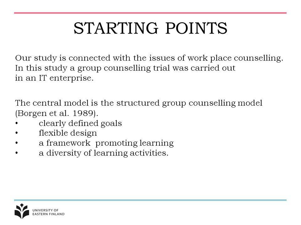 STARTING POINTS Our study is connected with the issues of work place counselling. In this study a group counselling trial was carried out.