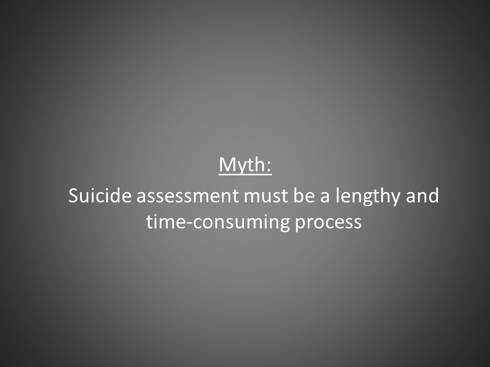 Suicide assessment must be a lengthy and time-consuming process