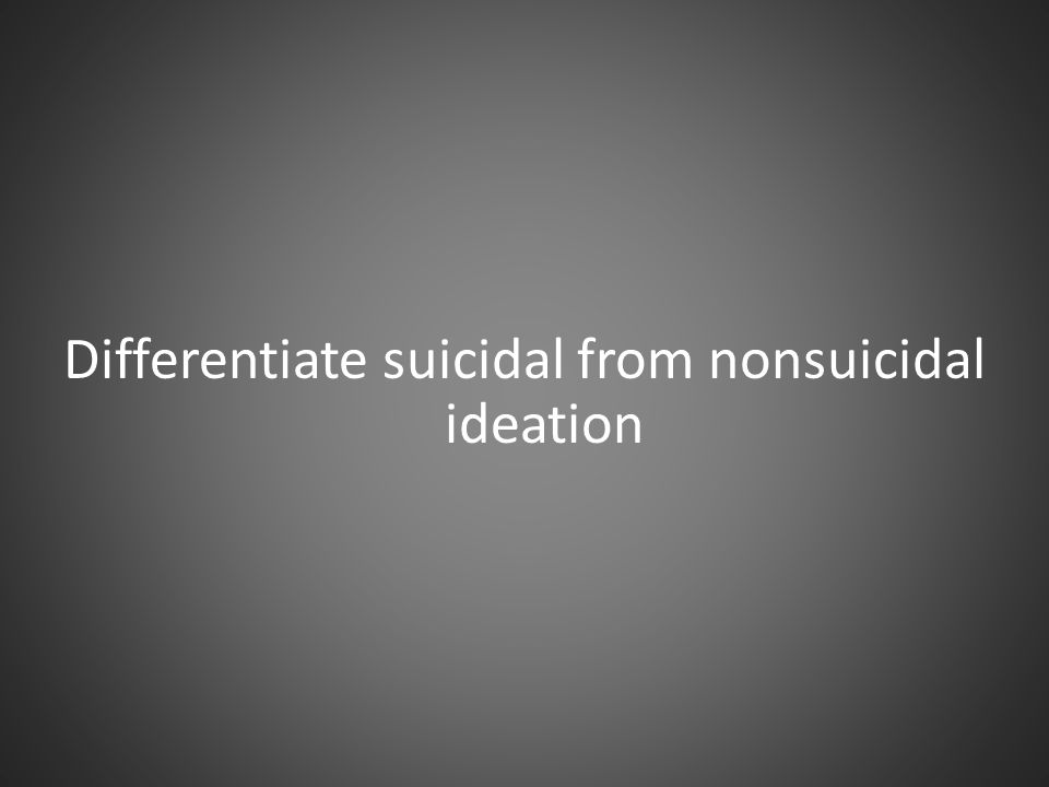 Differentiate suicidal from nonsuicidal ideation