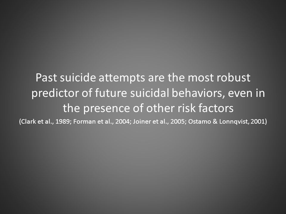 Past suicide attempts are the most robust predictor of future suicidal behaviors, even in the presence of other risk factors