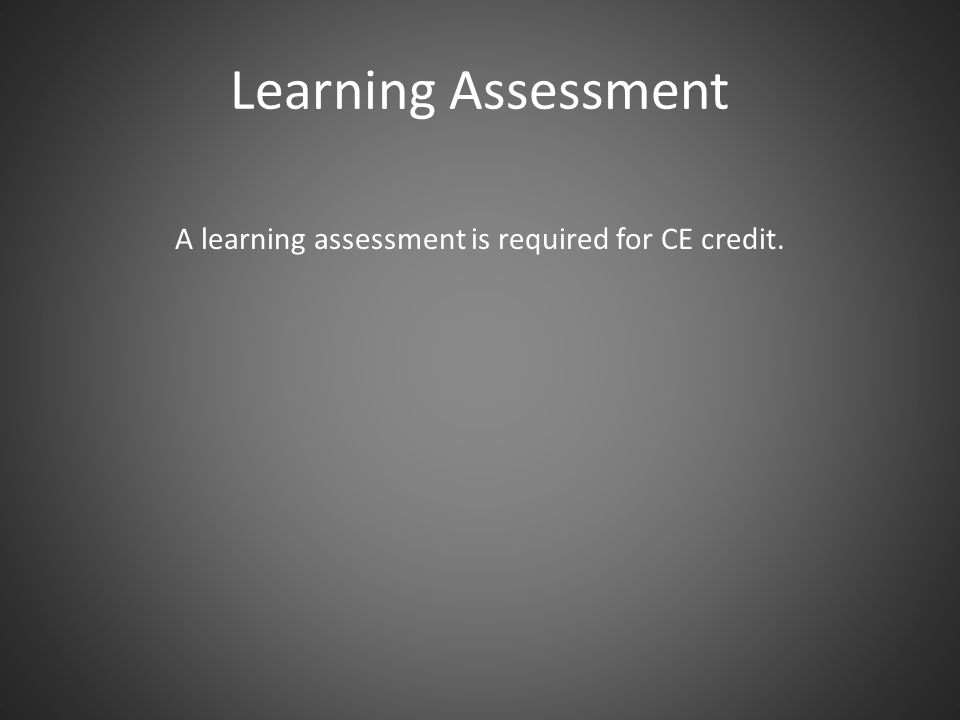 A learning assessment is required for CE credit.