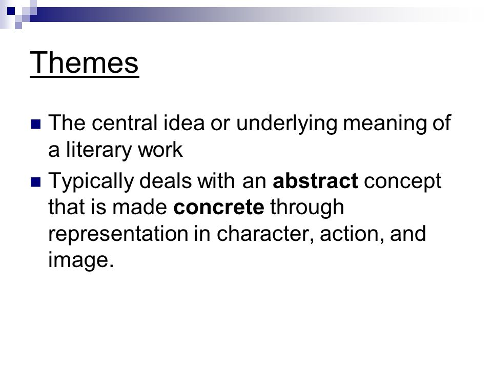 Themes The central idea or underlying meaning of a literary work