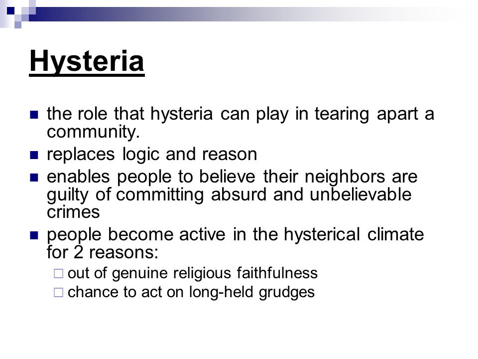 Hysteria the role that hysteria can play in tearing apart a community.
