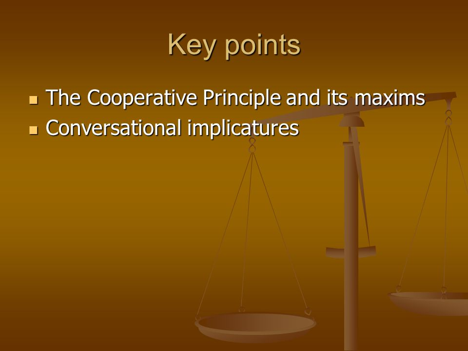 Key points The Cooperative Principle and its maxims